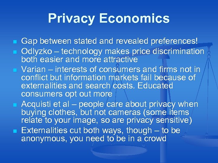 Privacy Economics n n n Gap between stated and revealed preferences! Odlyzko – technology