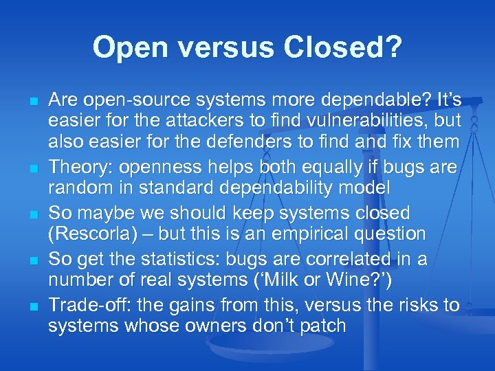 Open versus Closed? n n n Are open-source systems more dependable? It's easier for
