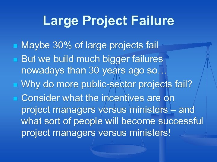 Large Project Failure n n Maybe 30% of large projects fail But we build