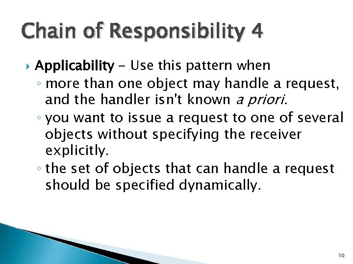 Chain of Responsibility 4 Applicability - Use this pattern when ◦ more than one