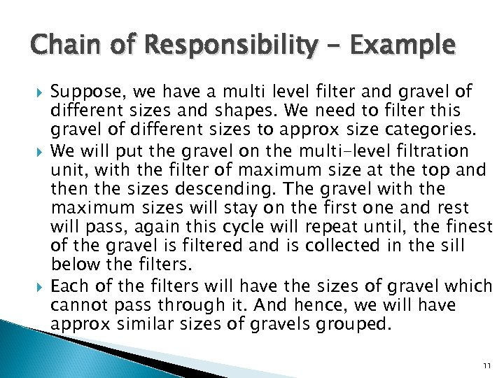 Chain of Responsibility - Example Suppose, we have a multi level filter and gravel