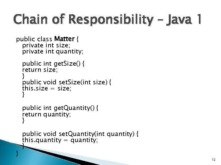 Chain of Responsibility – Java 1 public class Matter { private int size; private