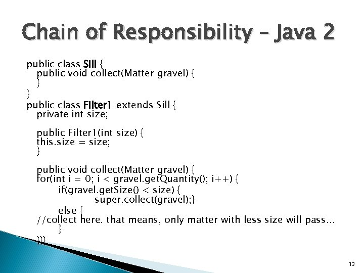 Chain of Responsibility – Java 2 public class Sill { public void collect(Matter gravel)