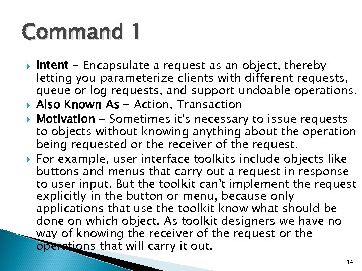Command 1 Intent - Encapsulate a request as an object, thereby letting you parameterize