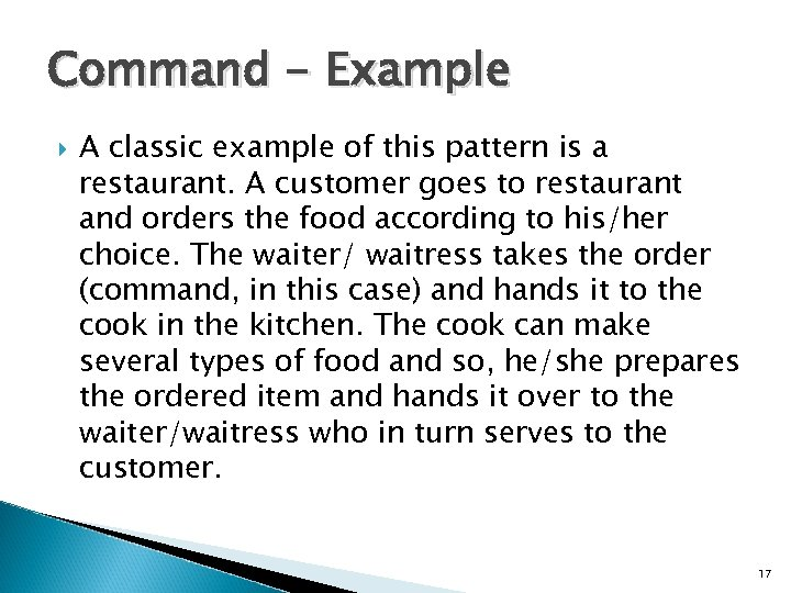 Command - Example A classic example of this pattern is a restaurant. A customer