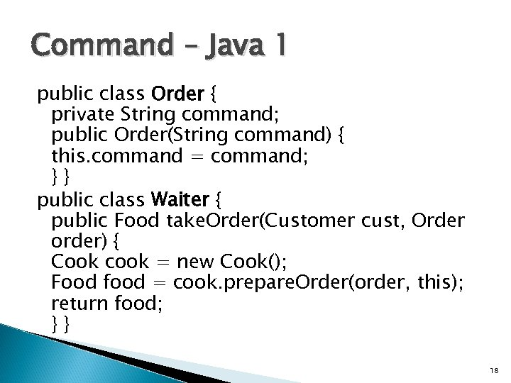 Command – Java 1 public class Order { private String command; public Order(String command)