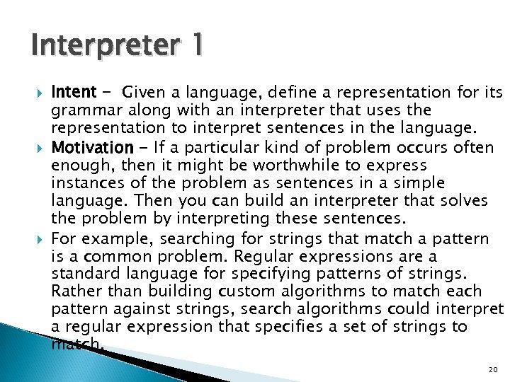 Interpreter 1 Intent - Given a language, define a representation for its grammar along