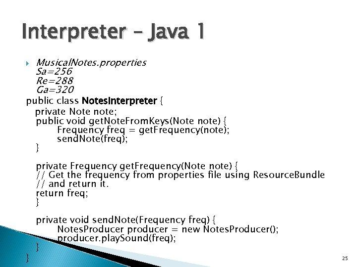 Interpreter – Java 1 Musical. Notes. properties Sa=256 Re=288 Ga=320 public class Notes. Interpreter
