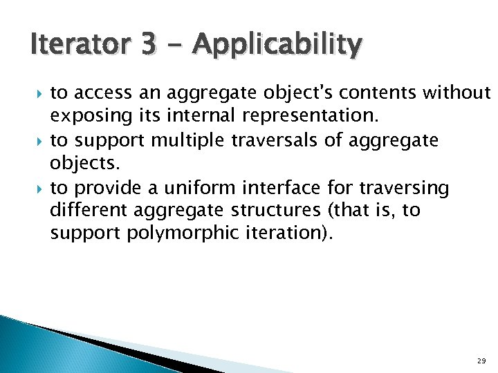 Iterator 3 - Applicability to access an aggregate object's contents without exposing its internal