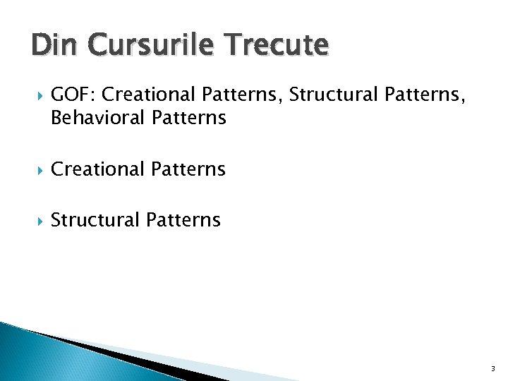 Din Cursurile Trecute GOF: Creational Patterns, Structural Patterns, Behavioral Patterns Creational Patterns Structural Patterns