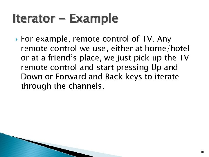 Iterator - Example For example, remote control of TV. Any remote control we use,