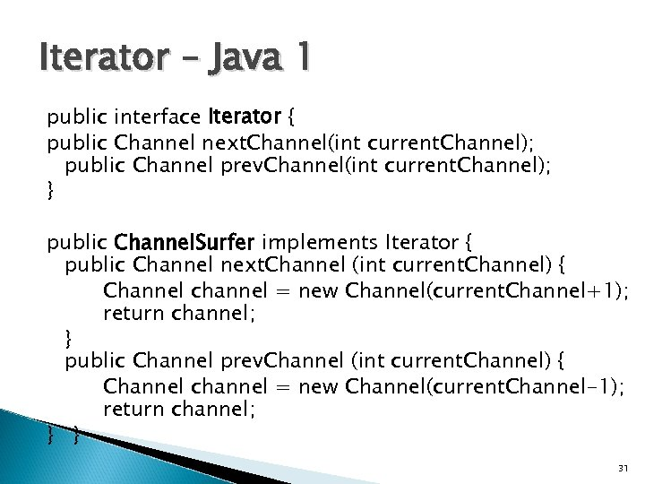 Iterator – Java 1 public interface Iterator { public Channel next. Channel(int current. Channel);