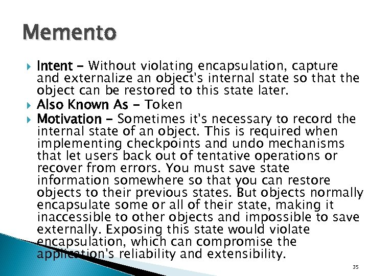 Memento Intent - Without violating encapsulation, capture and externalize an object's internal state so