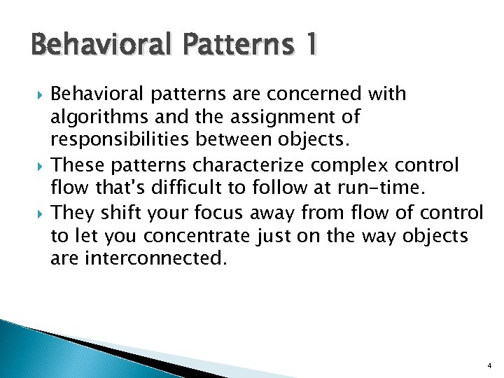 Behavioral Patterns 1 Behavioral patterns are concerned with algorithms and the assignment of responsibilities