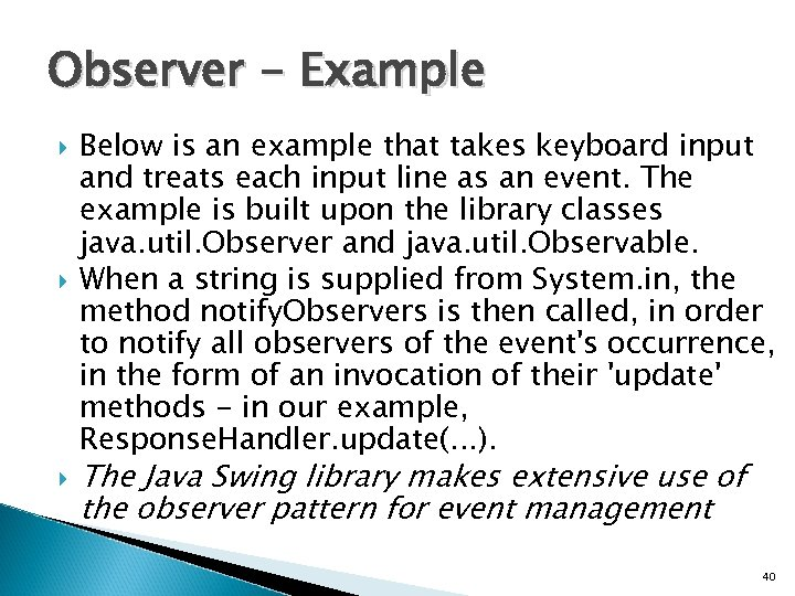 Observer - Example Below is an example that takes keyboard input and treats each