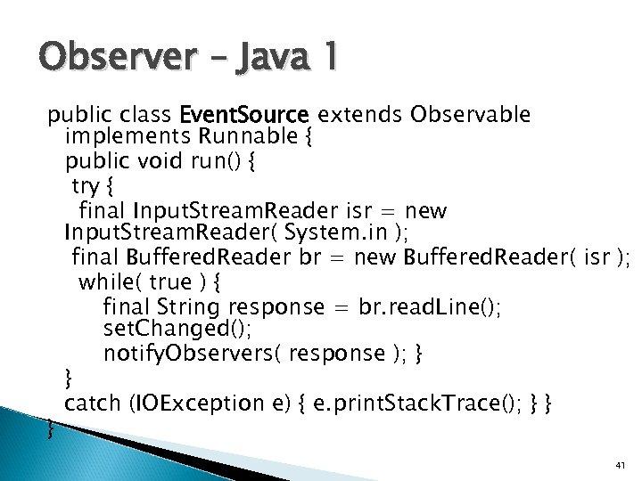 Observer – Java 1 public class Event. Source extends Observable implements Runnable { public