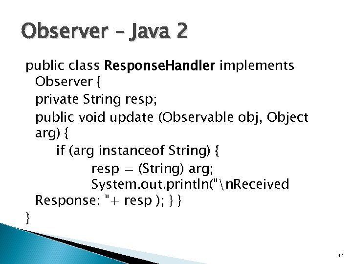 Observer – Java 2 public class Response. Handler implements Observer { private String resp;