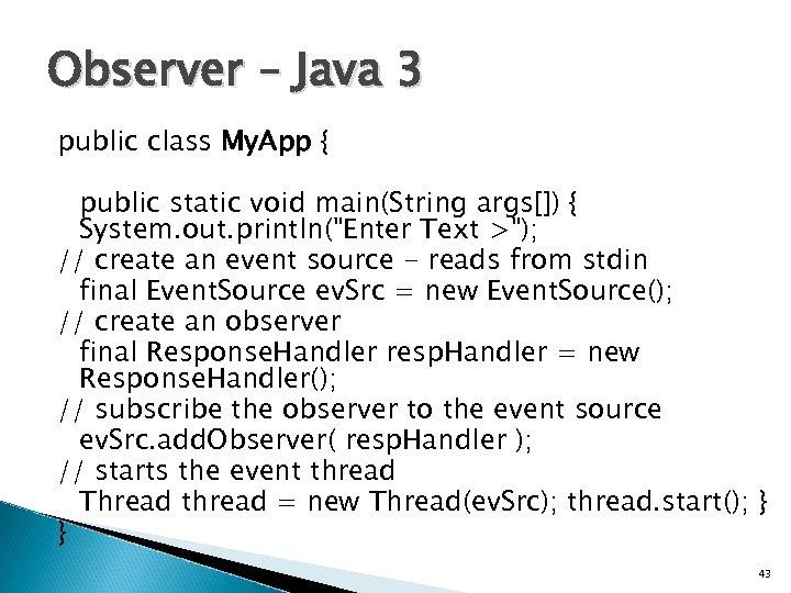 Observer – Java 3 public class My. App { public static void main(String args[])