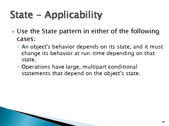 State - Applicability Use the State pattern in either of the following cases: ◦