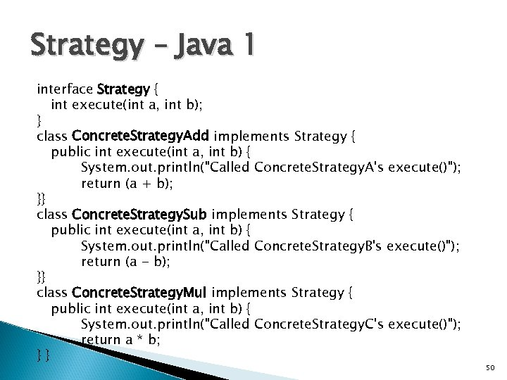 Strategy – Java 1 interface Strategy { int execute(int a, int b); } class