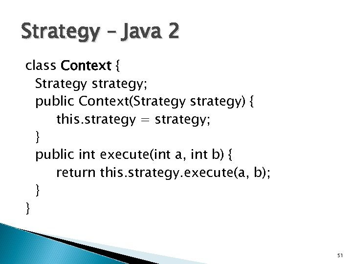 Strategy – Java 2 class Context { Strategy strategy; public Context(Strategy strategy) { this.