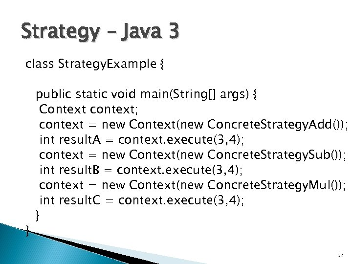 Strategy – Java 3 class Strategy. Example { } public static void main(String[] args)