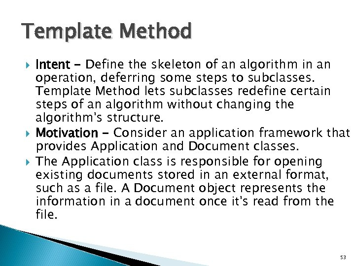 Template Method Intent - Define the skeleton of an algorithm in an operation, deferring