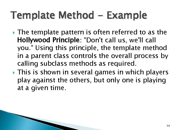 Template Method - Example The template pattern is often referred to as the Hollywood