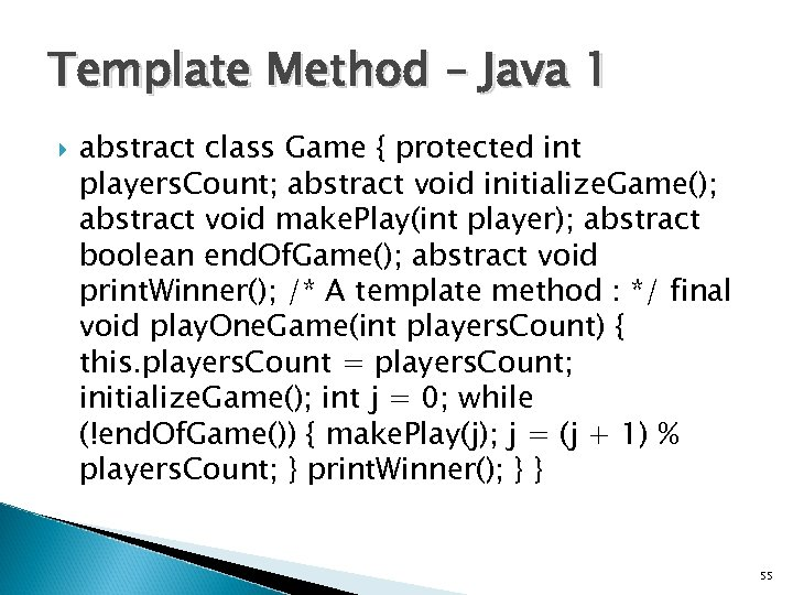 Template Method – Java 1 abstract class Game { protected int players. Count; abstract