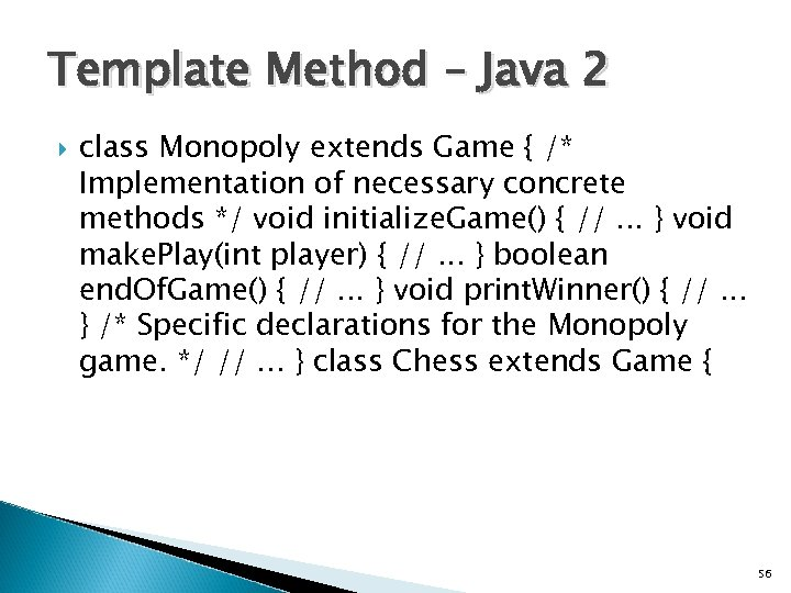 Template Method – Java 2 class Monopoly extends Game { /* Implementation of necessary