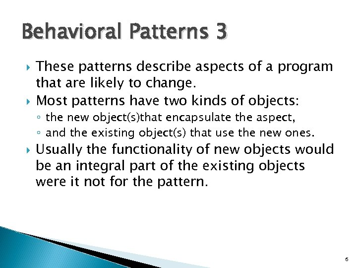 Behavioral Patterns 3 These patterns describe aspects of a program that are likely to