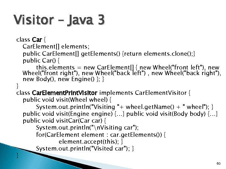 Visitor – Java 3 class Car { Car. Element[] elements; public Car. Element[] get.