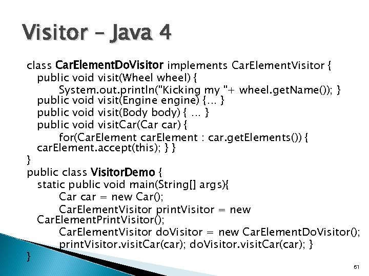 Visitor – Java 4 class Car. Element. Do. Visitor implements Car. Element. Visitor {