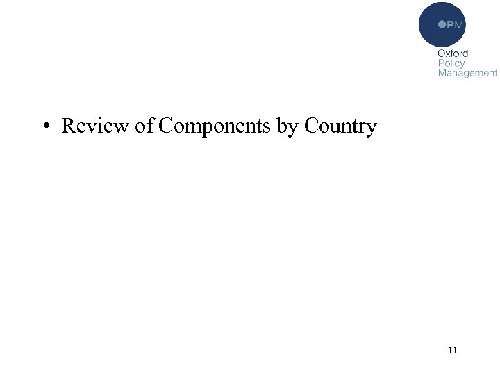 • Review of Components by Country 11