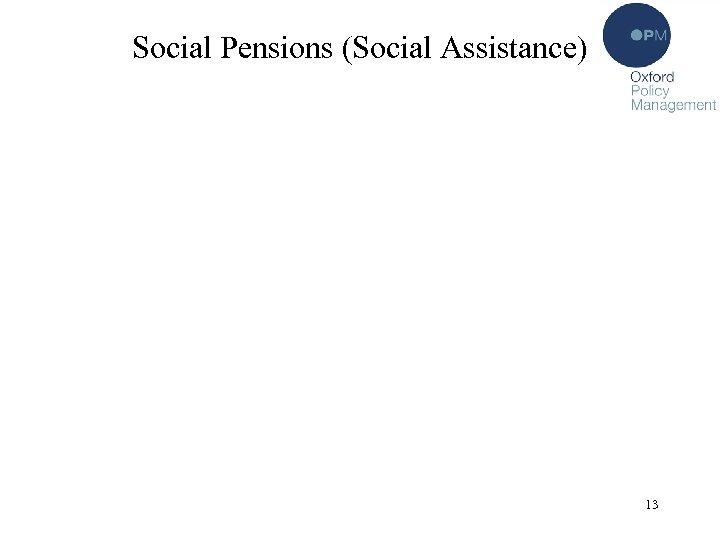 Social Pensions (Social Assistance) 13