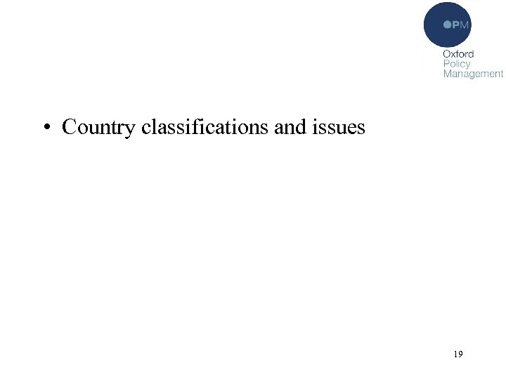 • Country classifications and issues 19