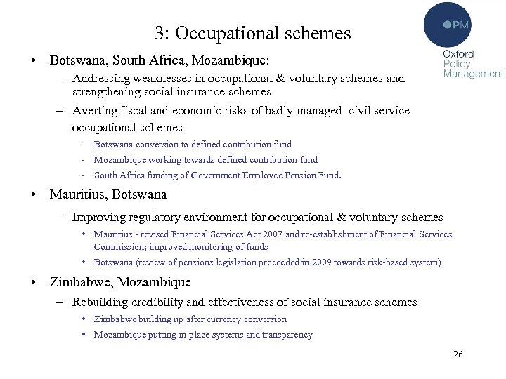 3: Occupational schemes • Botswana, South Africa, Mozambique: – Addressing weaknesses in occupational &