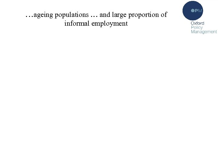 …ageing populations … and large proportion of informal employment