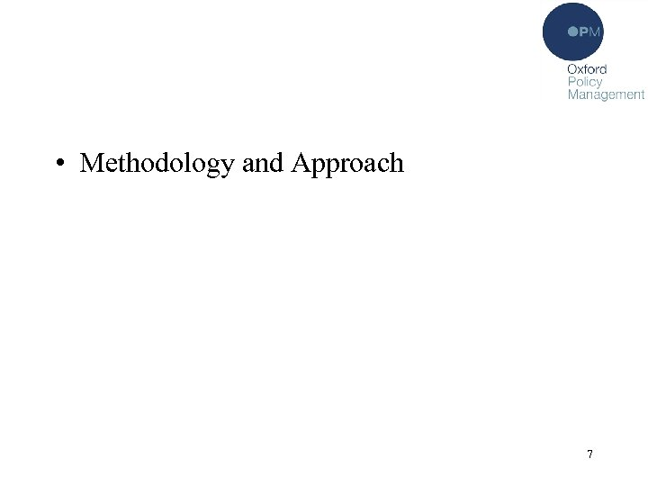 • Methodology and Approach 7