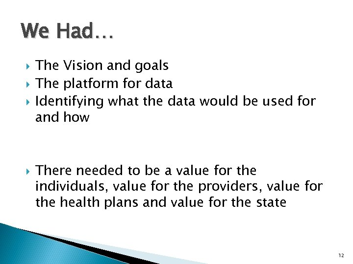 We Had… The Vision and goals The platform for data Identifying what the data