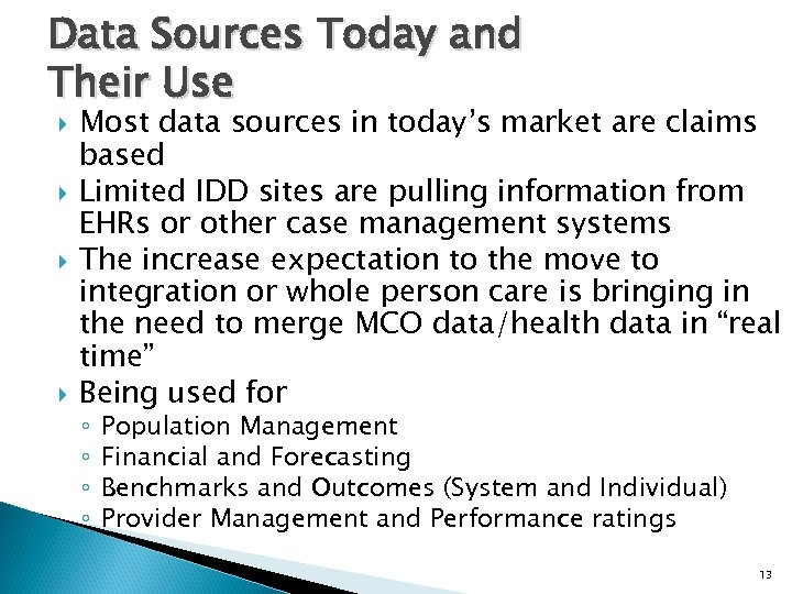 Data Sources Today and Their Use Most data sources in today's market are claims