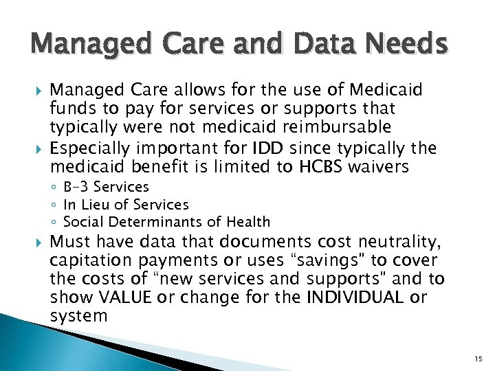 Managed Care and Data Needs Managed Care allows for the use of Medicaid funds