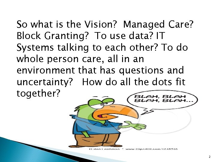 So what is the Vision? Managed Care? Block Granting? To use data? IT Systems