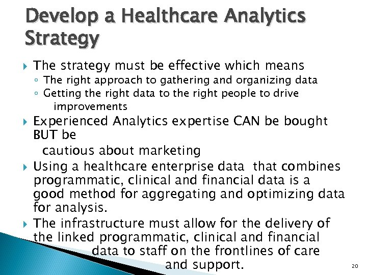 Develop a Healthcare Analytics Strategy The strategy must be effective which means ◦ The