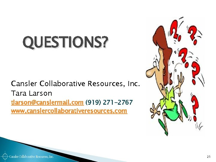 QUESTIONS? Cansler Collaborative Resources, Inc. Tara Larson tlarson@canslermail. com (919) 271 -2767 www. canslercollaborativeresources.