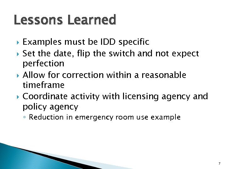 Lessons Learned Examples must be IDD specific Set the date, flip the switch and