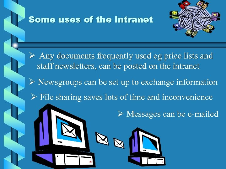 Some uses of the Intranet Ø Any documents frequently used eg price lists and