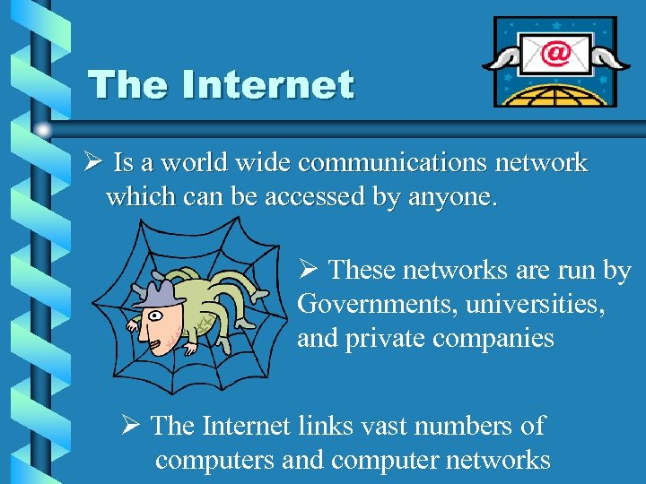 The Internet Ø Is a world wide communications network which can be accessed by