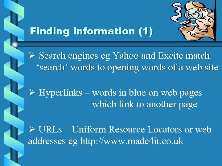 Finding Information (1) Ø Search engines eg Yahoo and Excite match 'search' words to