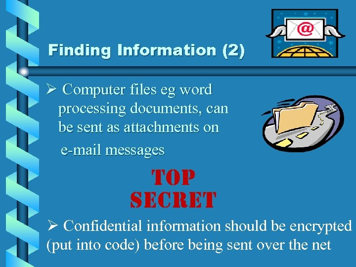 Finding Information (2) Ø Computer files eg word processing documents, can be sent as